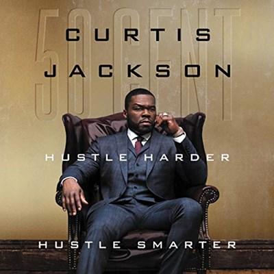 Hustle Harder, Hustle Smarter by Curtis 50 Cent Jackson